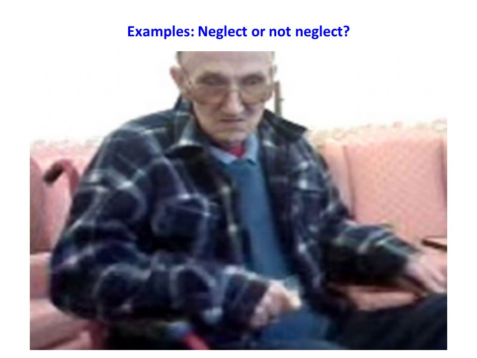 Examples: Neglect or not neglect