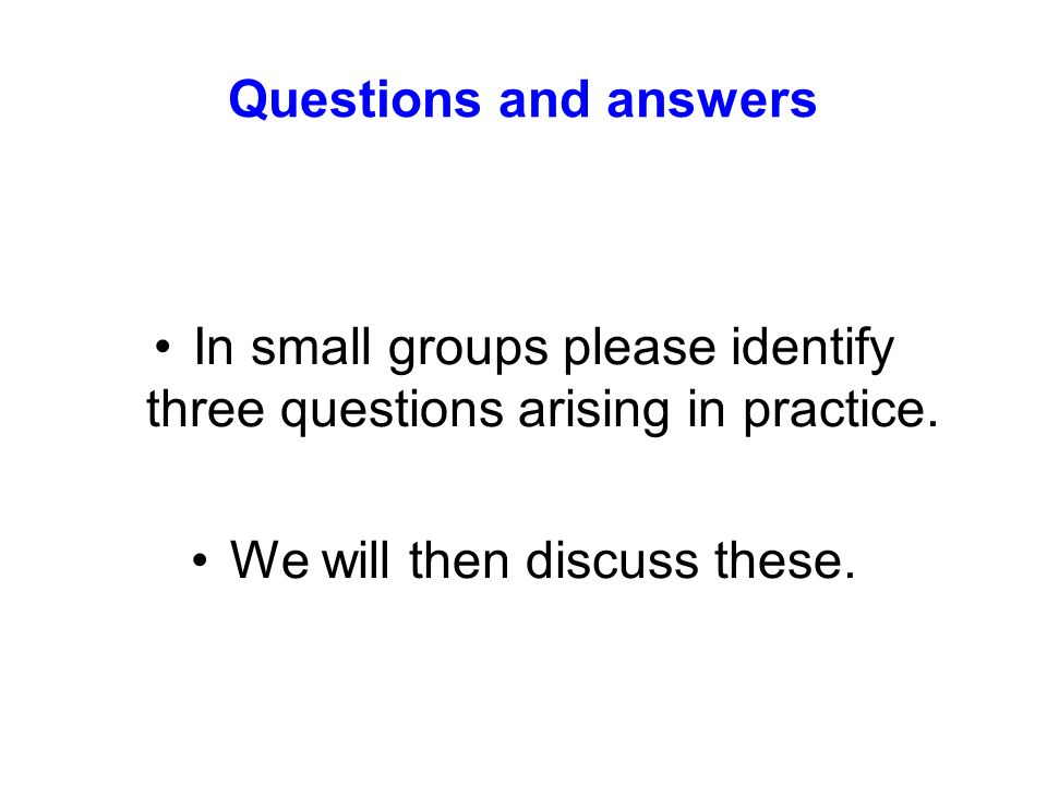 In small groups please identify three questions arising in practice.