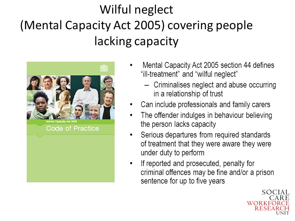 Wilful neglect (Mental Capacity Act 2005) covering people lacking capacity