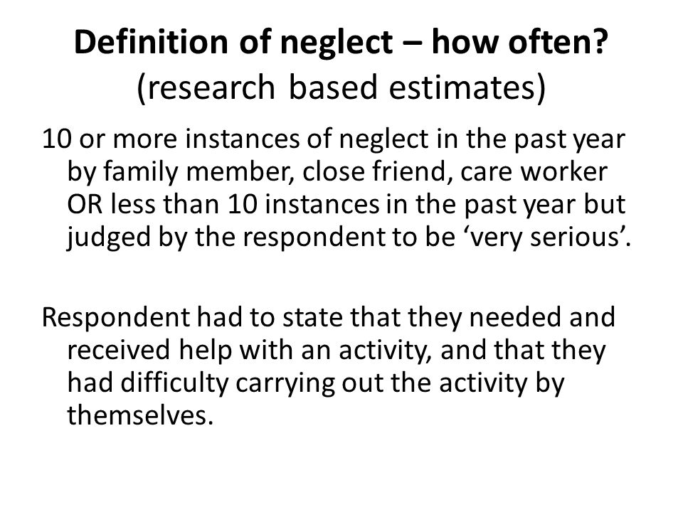 Definition of neglect – how often (research based estimates)