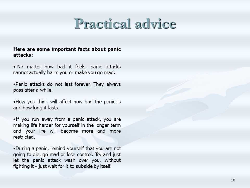 Practical advice Here are some important facts about panic attacks: