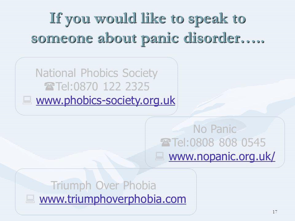 If you would like to speak to someone about panic disorder…..