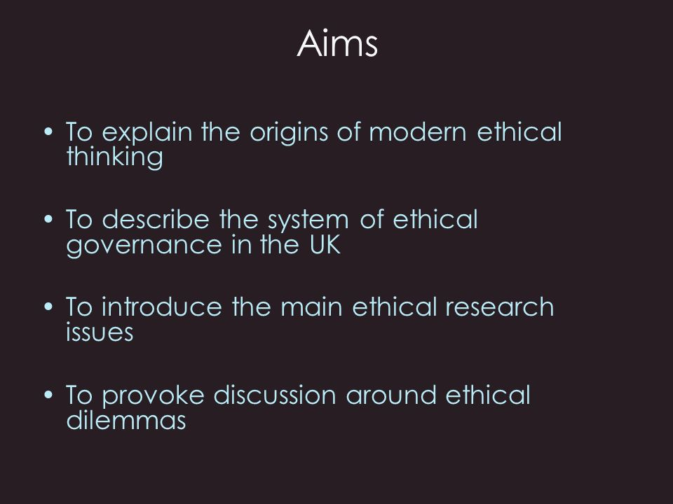 Aims To explain the origins of modern ethical thinking