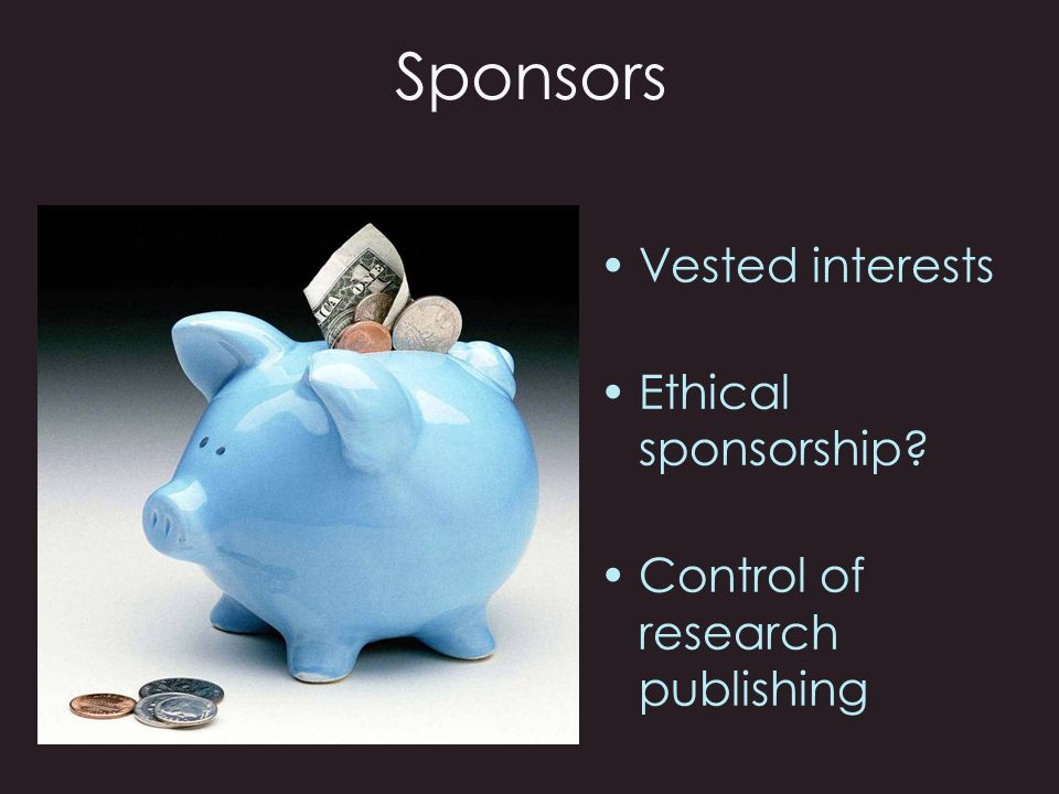 Sponsors Vested interests Ethical sponsorship
