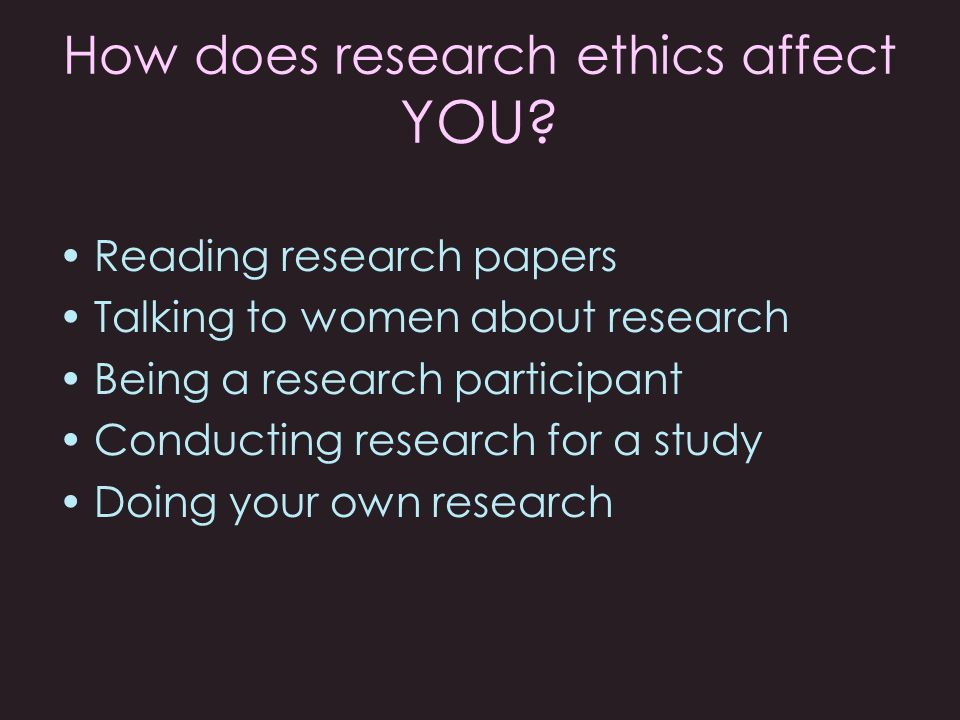 How does research ethics affect YOU