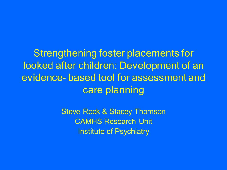 Strengthening foster placements for looked after children: Development of an evidence- based tool for assessment and care planning