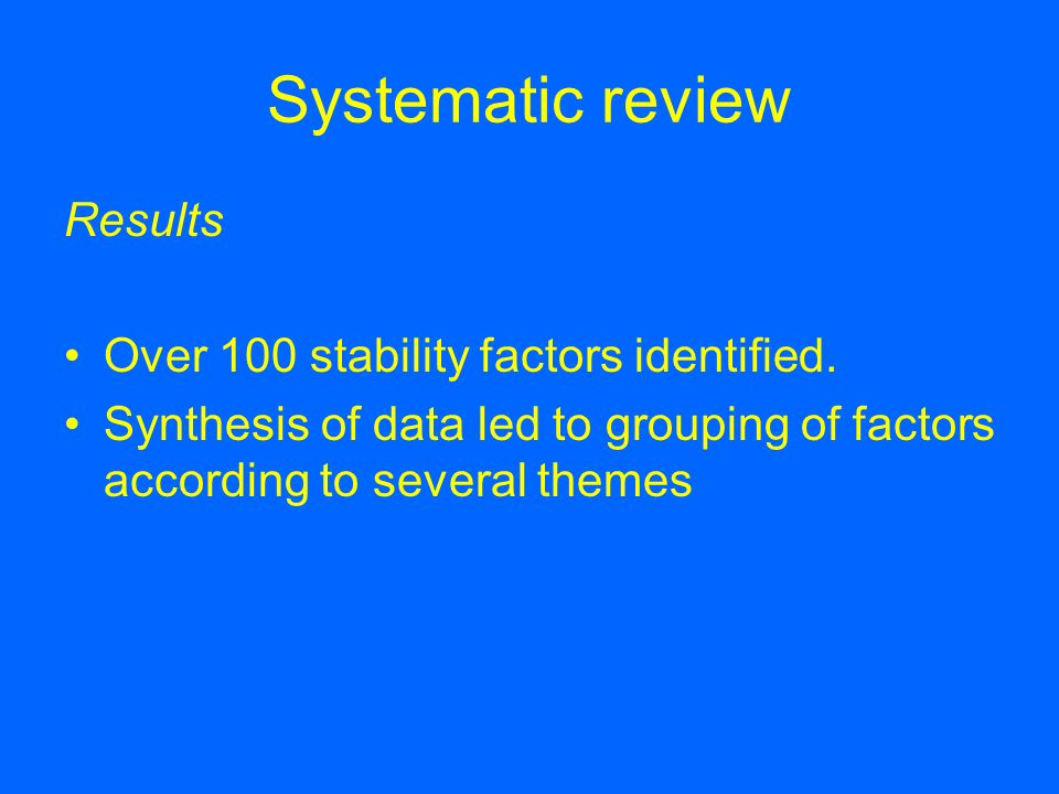 Systematic review Results Over 100 stability factors identified.
