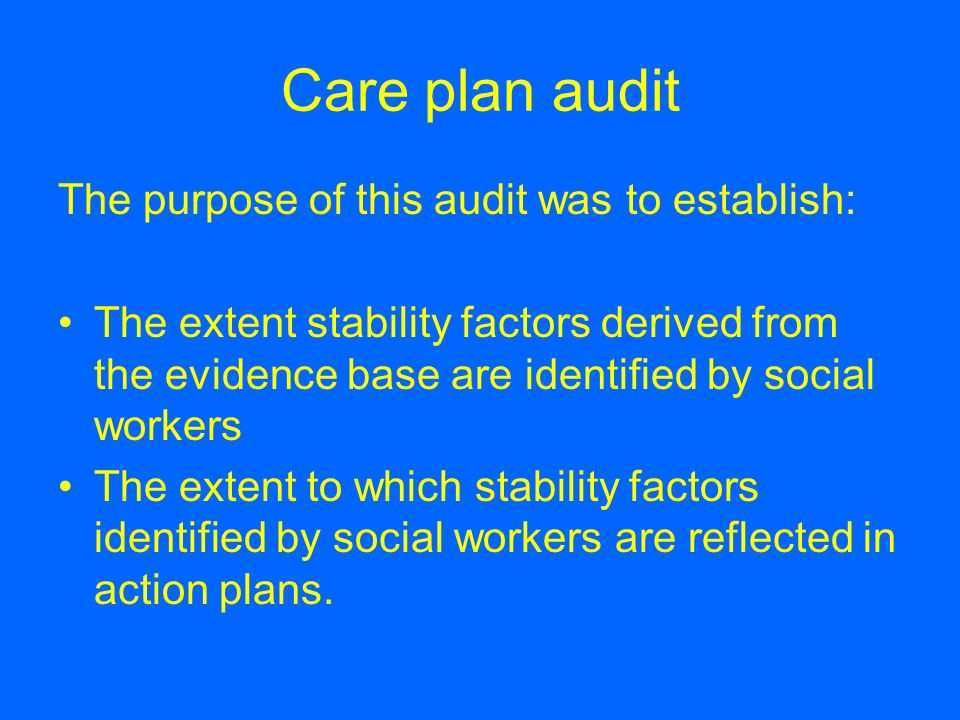 Care plan audit The purpose of this audit was to establish: