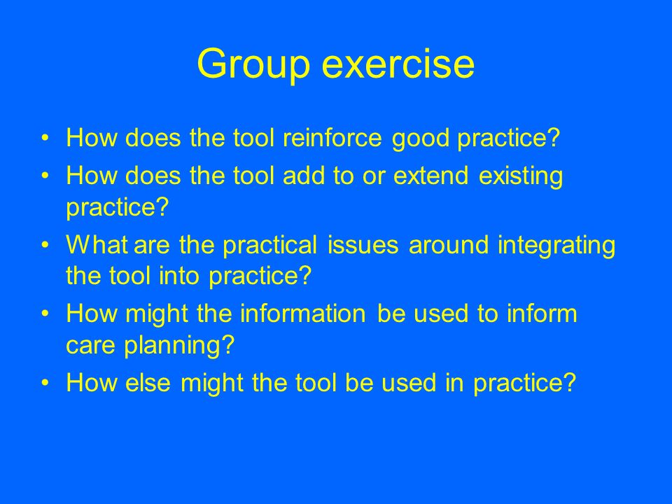 Group exercise How does the tool reinforce good practice