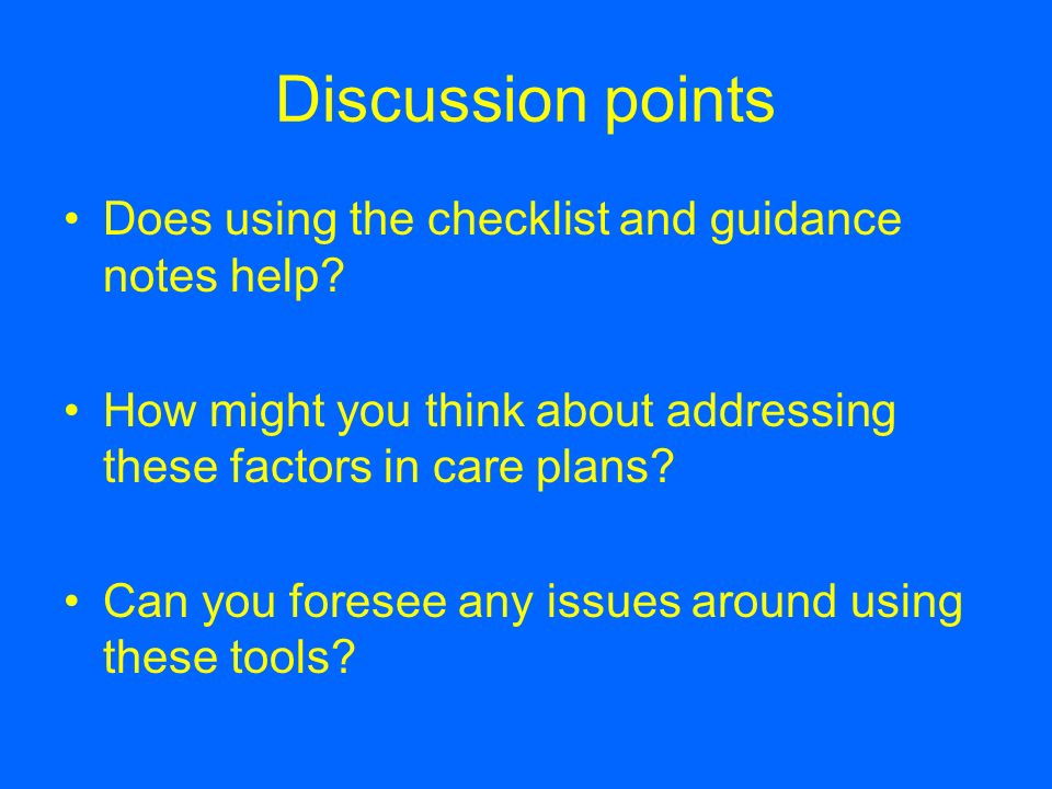 Discussion points Does using the checklist and guidance notes help