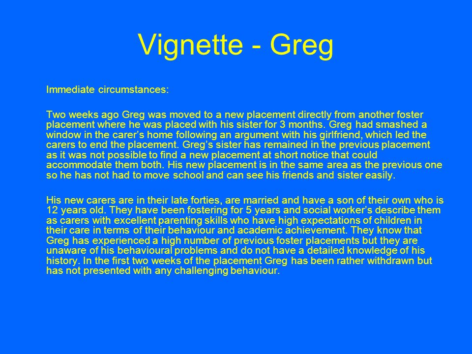 Vignette - Greg Immediate circumstances: