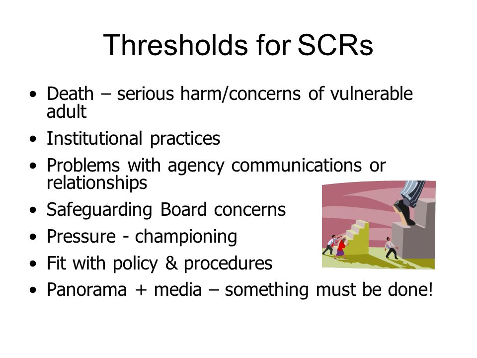 Thresholds for SCRs Death – serious harm/concerns of vulnerable adult