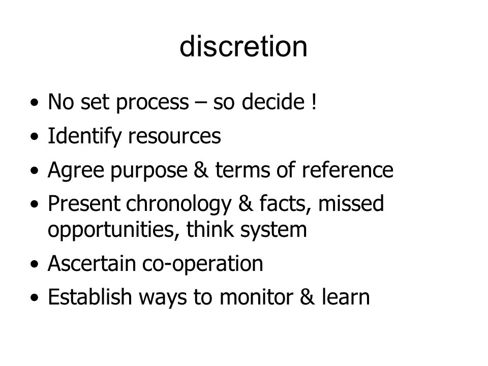 discretion No set process – so decide ! Identify resources
