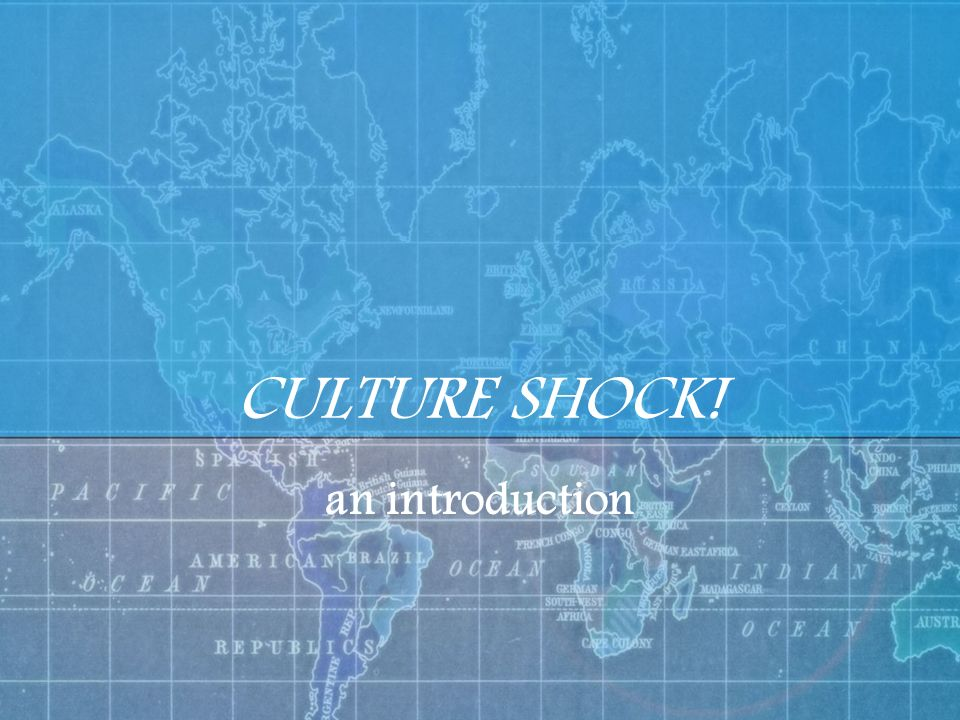 CULTURE SHOCK! an introduction