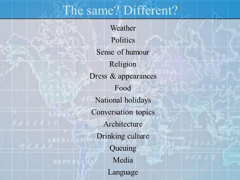 The same Different Weather Politics Sense of humour Religion