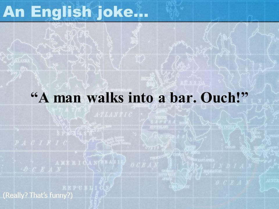 A man walks into a bar. Ouch!
