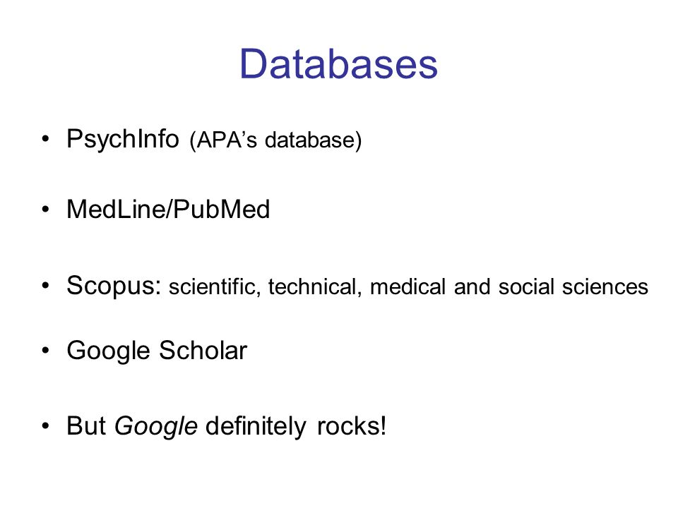 Databases PsychInfo (APA's database) MedLine/PubMed