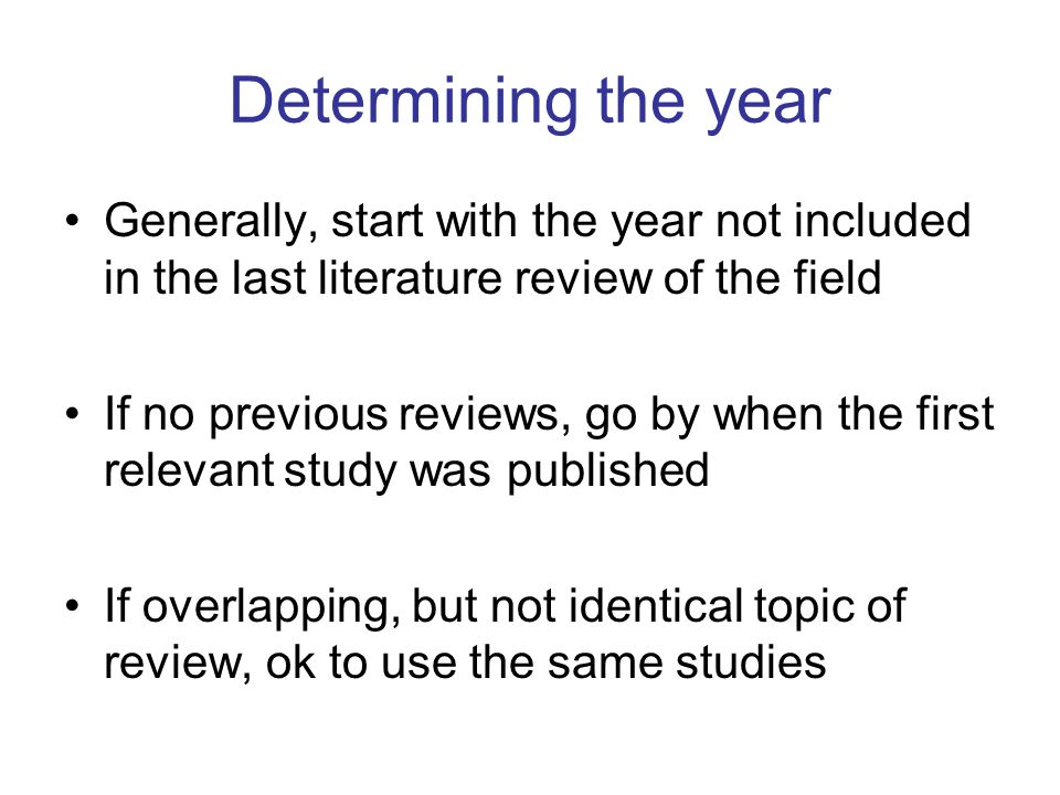 Determining the year Generally, start with the year not included in the last literature review of the field.