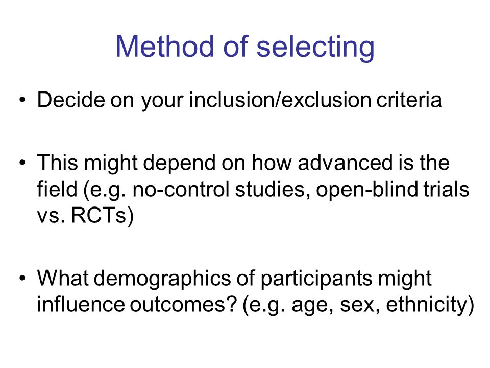 Method of selecting Decide on your inclusion/exclusion criteria