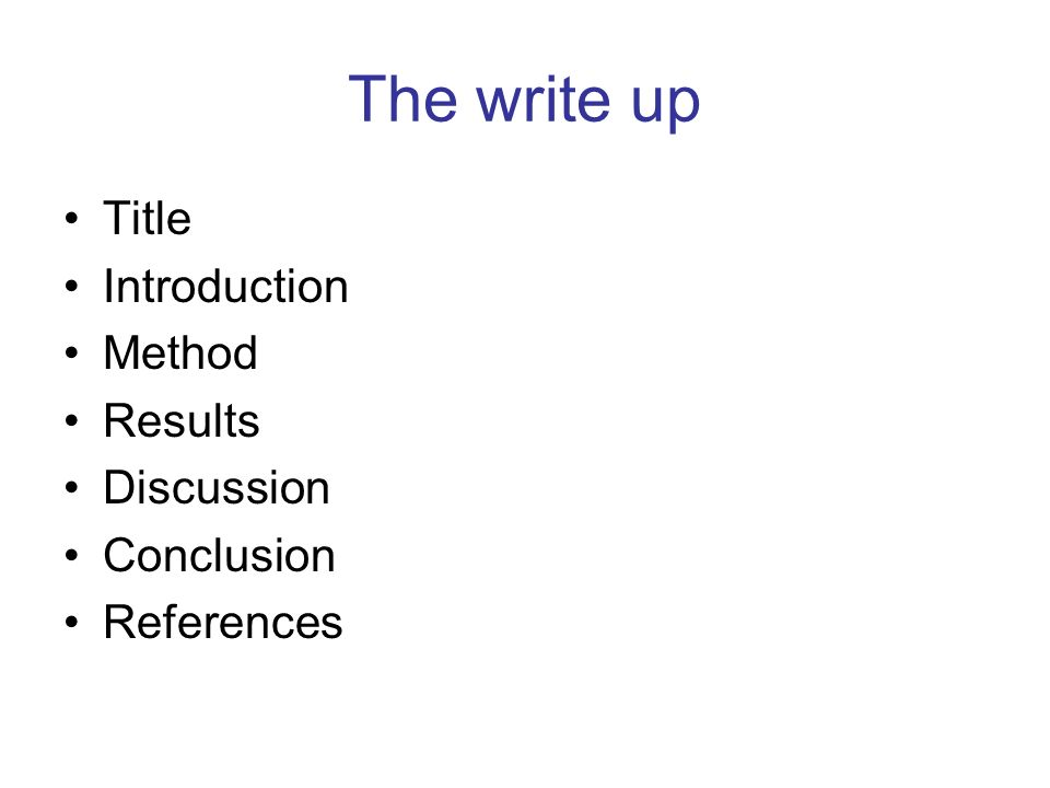 The write up Title Introduction Method Results Discussion Conclusion