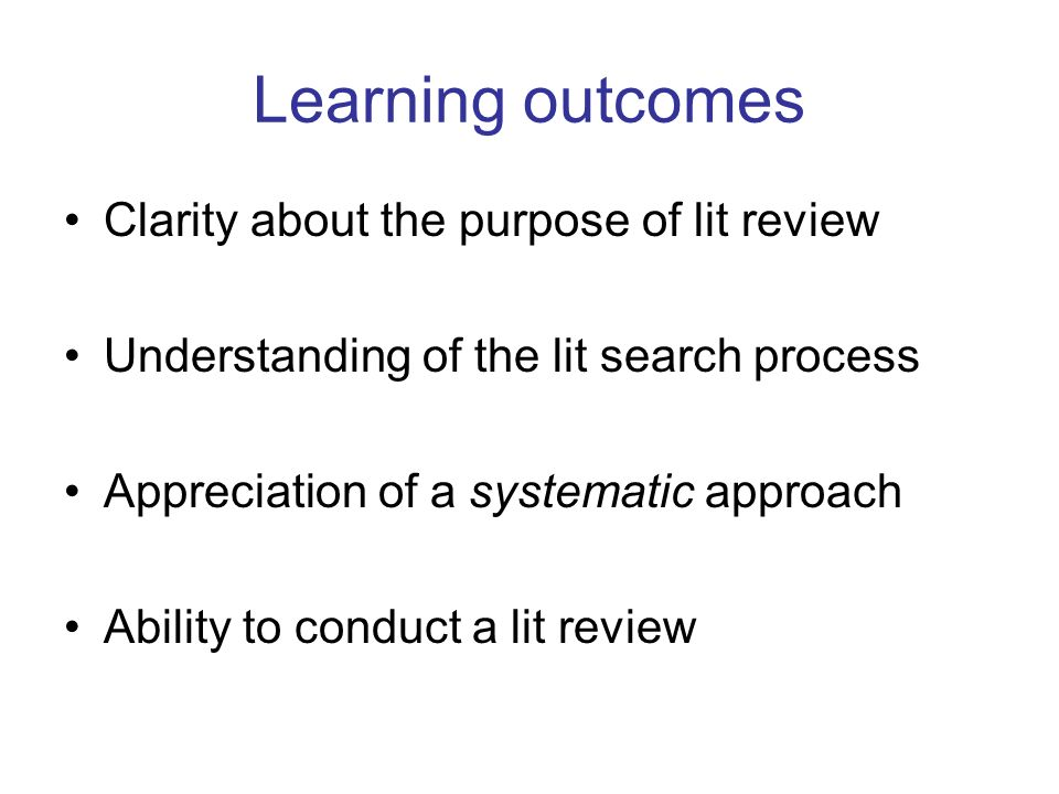 Learning outcomes Clarity about the purpose of lit review
