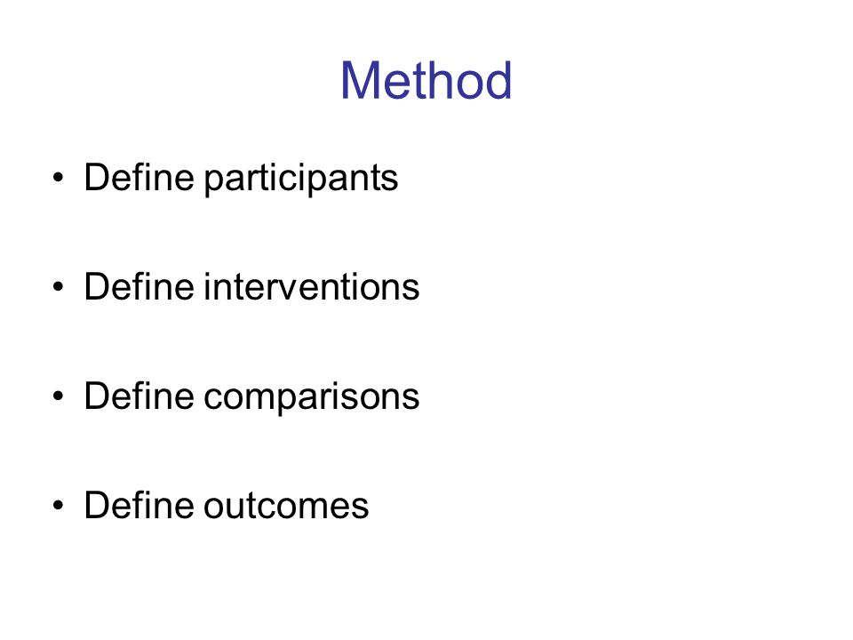 Method Define participants Define interventions Define comparisons