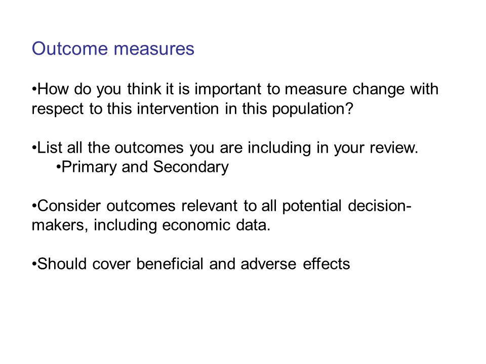 Outcome measures How do you think it is important to measure change with respect to this intervention in this population