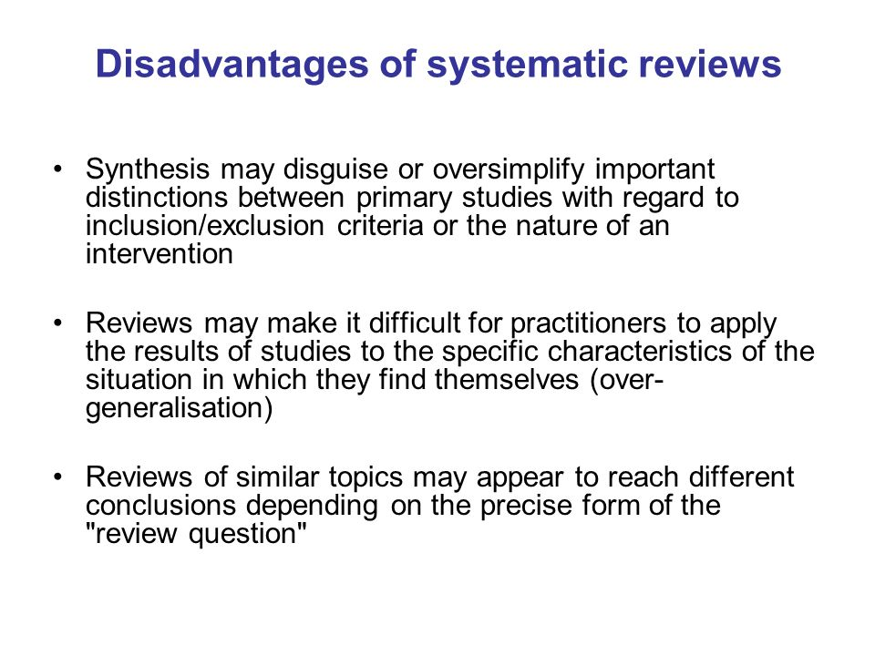 Disadvantages of systematic reviews