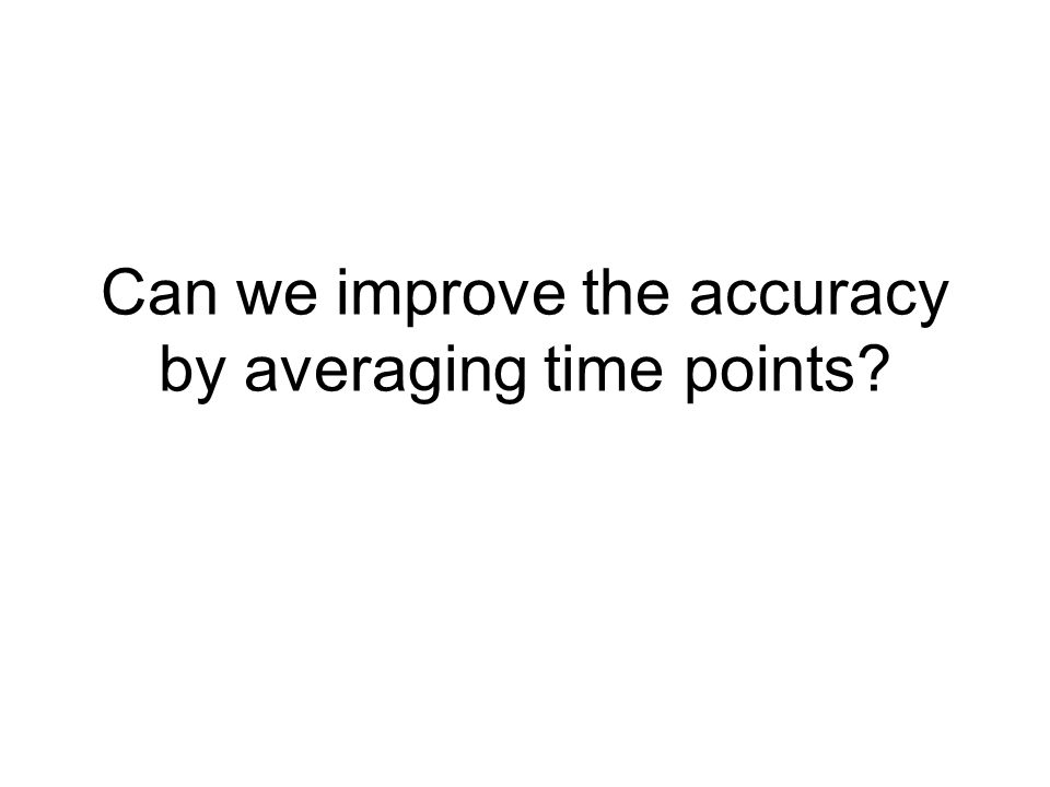 Can we improve the accuracy by averaging time points