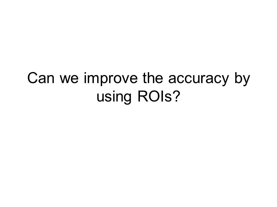 Can we improve the accuracy by using ROIs