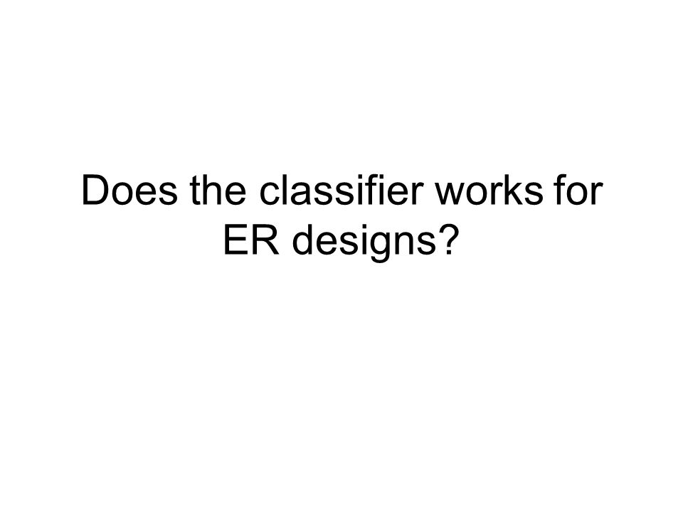 Does the classifier works for ER designs