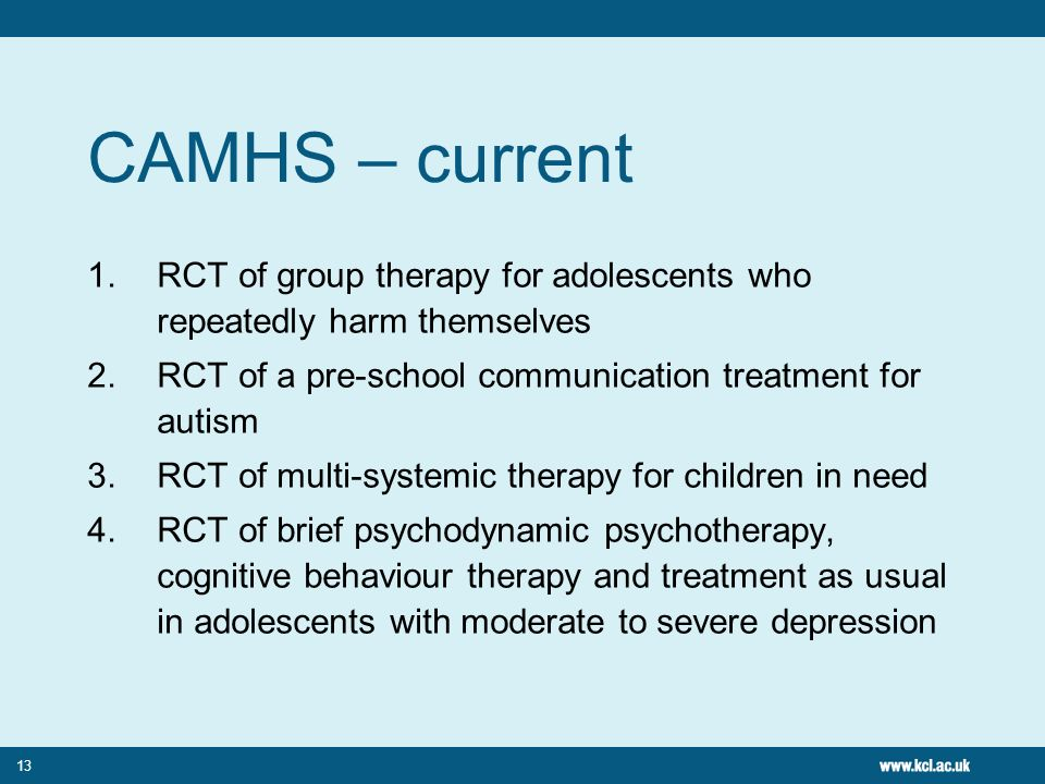 CAMHS – current RCT of group therapy for adolescents who repeatedly harm themselves. RCT of a pre-school communication treatment for autism.