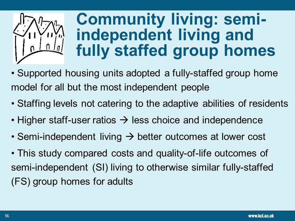 Community living: semi-independent living and fully staffed group homes