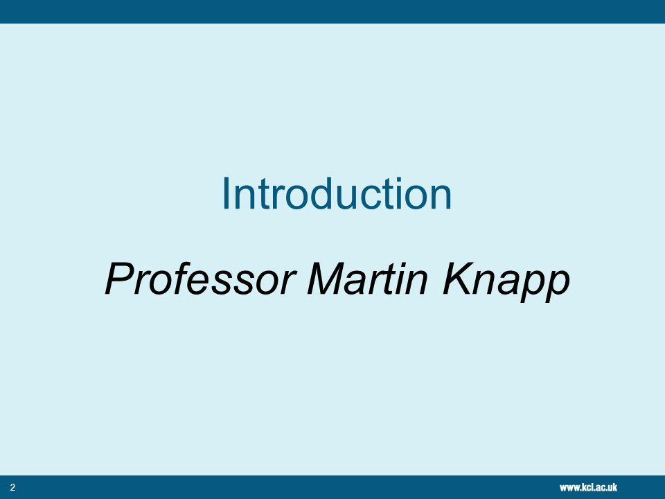 Introduction Professor Martin Knapp