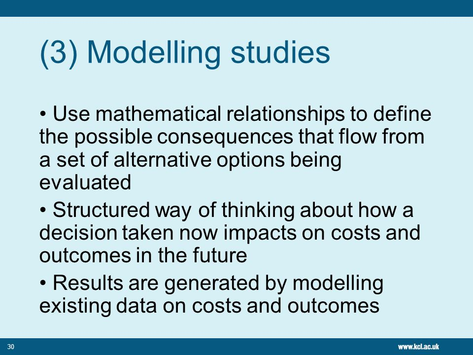 (3) Modelling studies Use mathematical relationships to define the possible consequences that flow from a set of alternative options being evaluated.