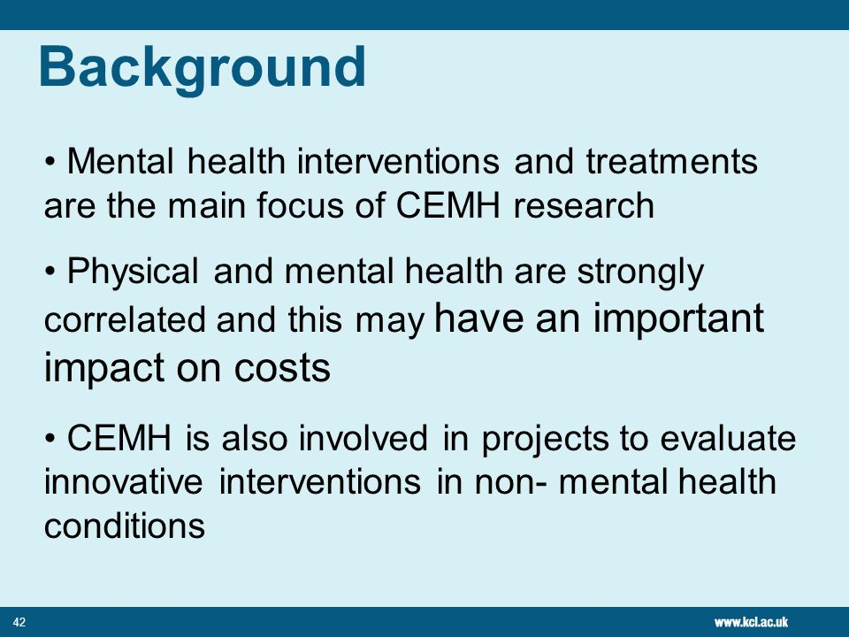 Background Mental health interventions and treatments are the main focus of CEMH research.