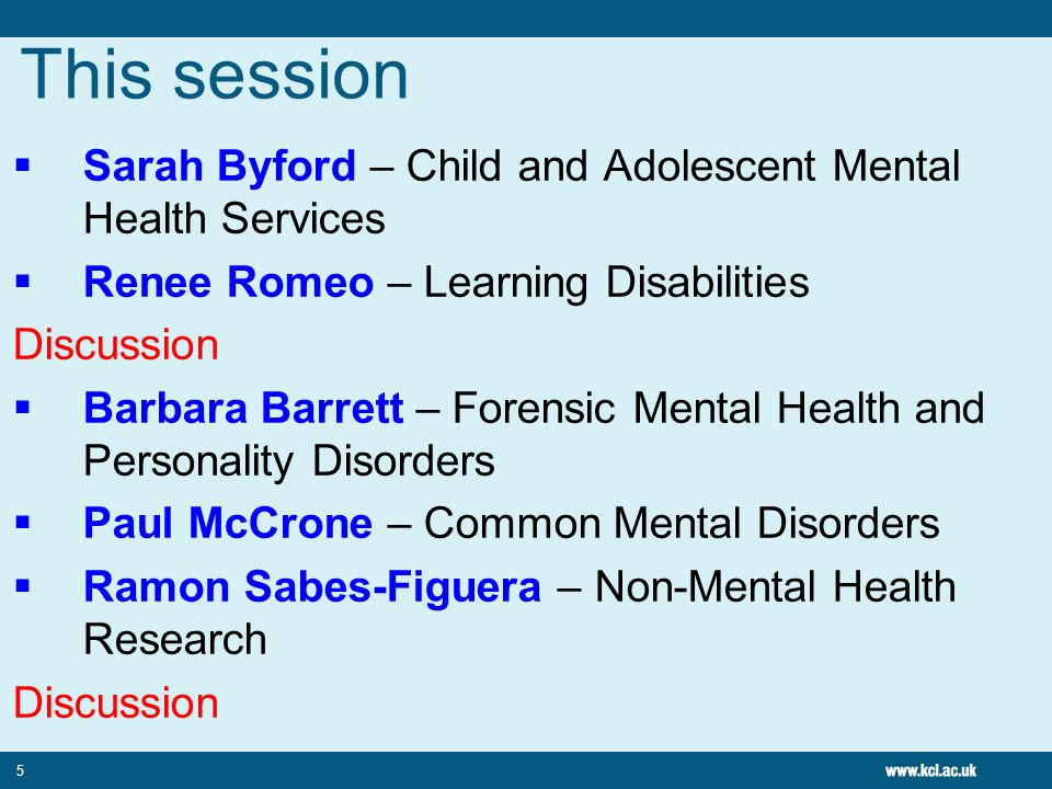 This session Sarah Byford – Child and Adolescent Mental Health Services. Renee Romeo – Learning Disabilities.
