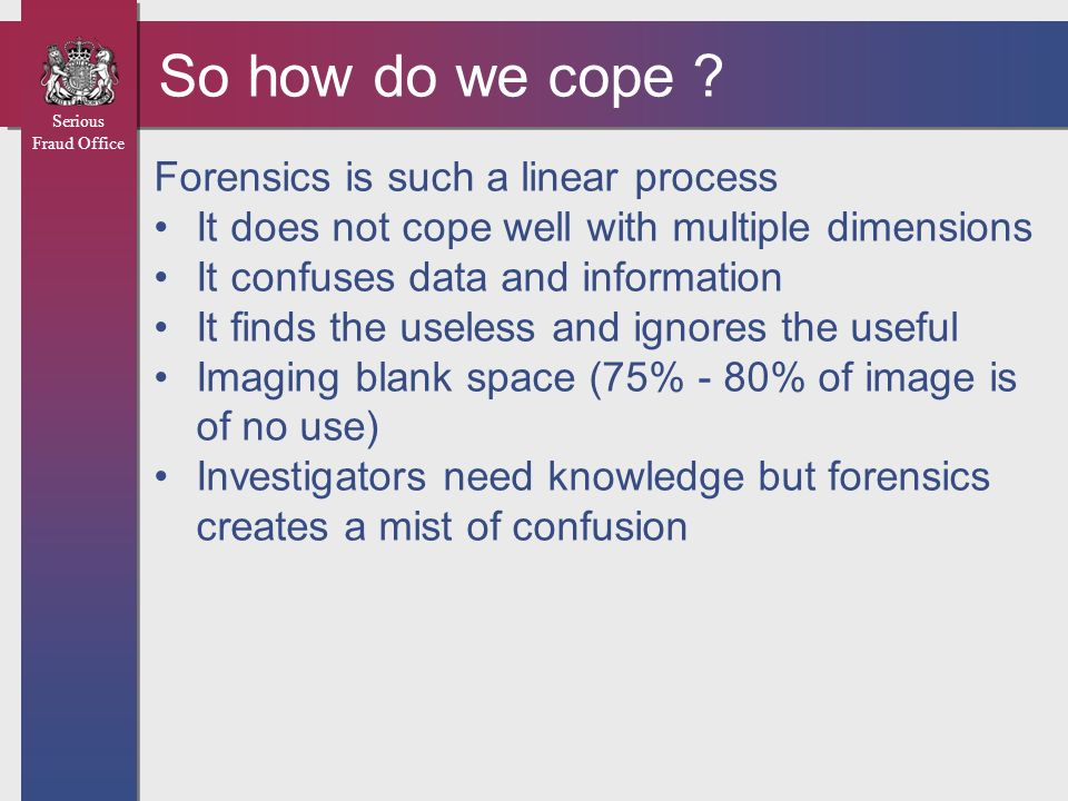 So how do we cope Forensics is such a linear process