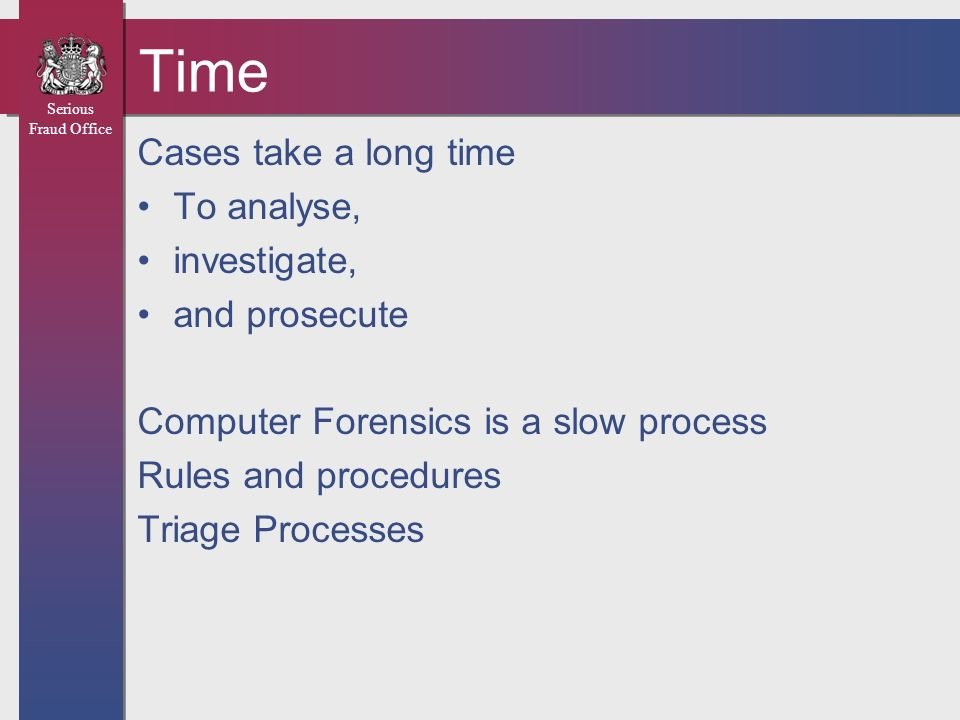Time Cases take a long time To analyse, investigate, and prosecute