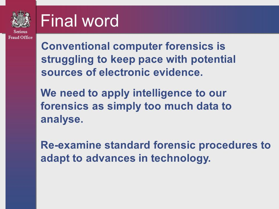 Final word Conventional computer forensics is struggling to keep pace with potential sources of electronic evidence.