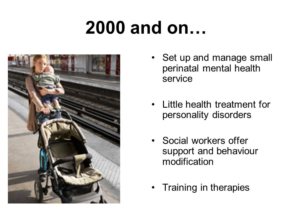 2000 and on… Set up and manage small perinatal mental health service