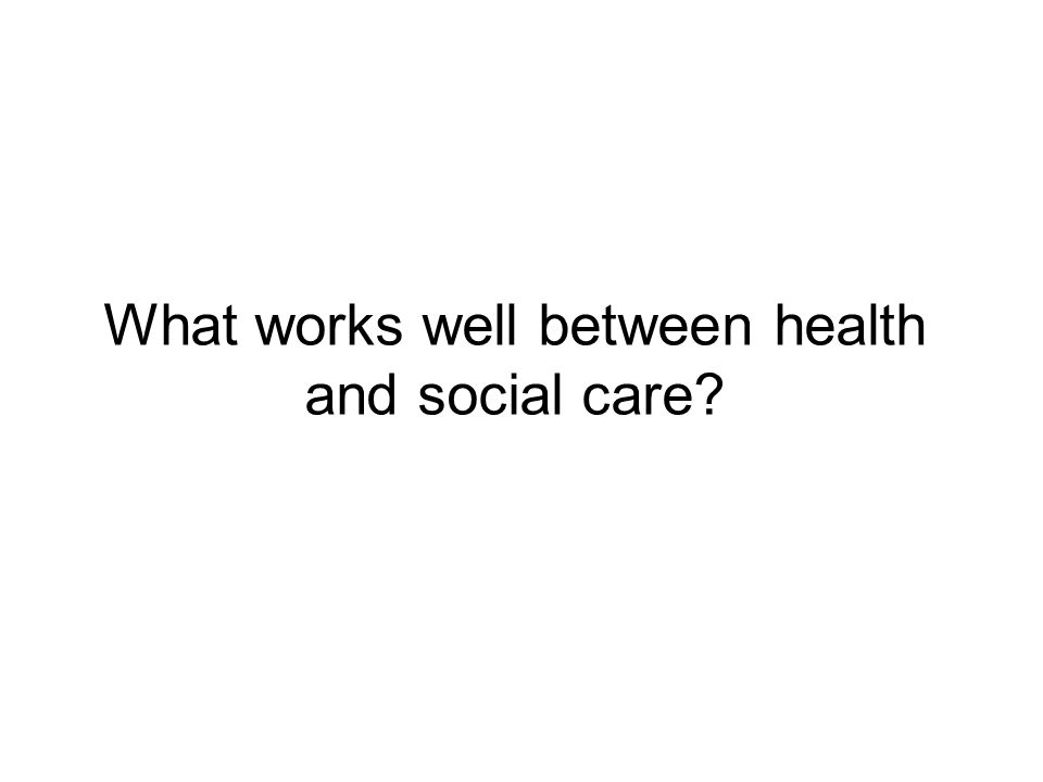 What works well between health and social care