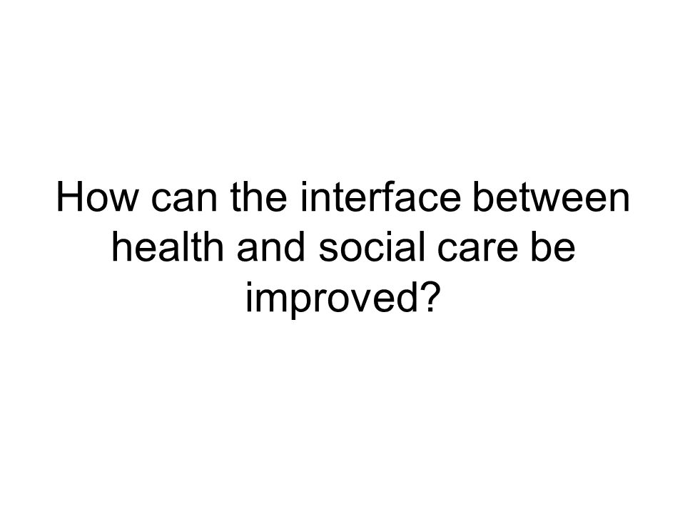 How can the interface between health and social care be improved