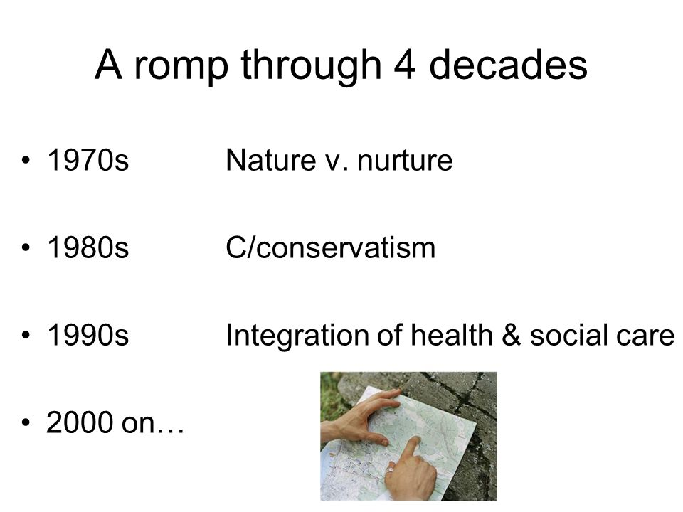 A romp through 4 decades 1970s Nature v. nurture 1980s C/conservatism