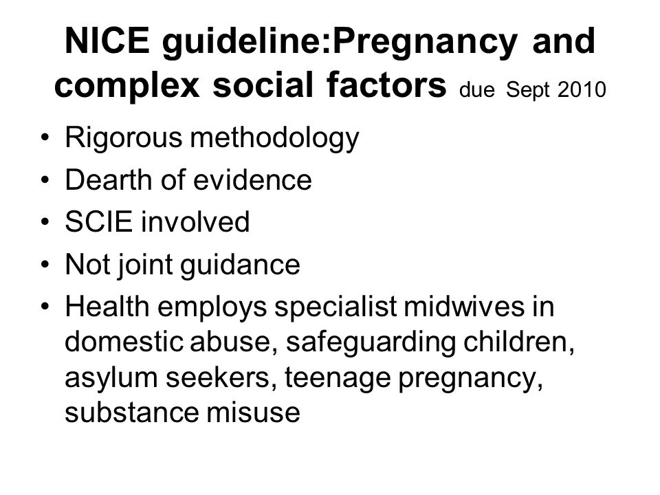 NICE guideline:Pregnancy and complex social factors due Sept 2010
