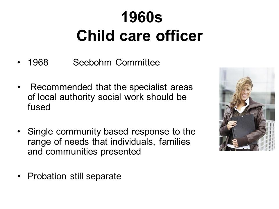 1960s Child care officer 1968 Seebohm Committee