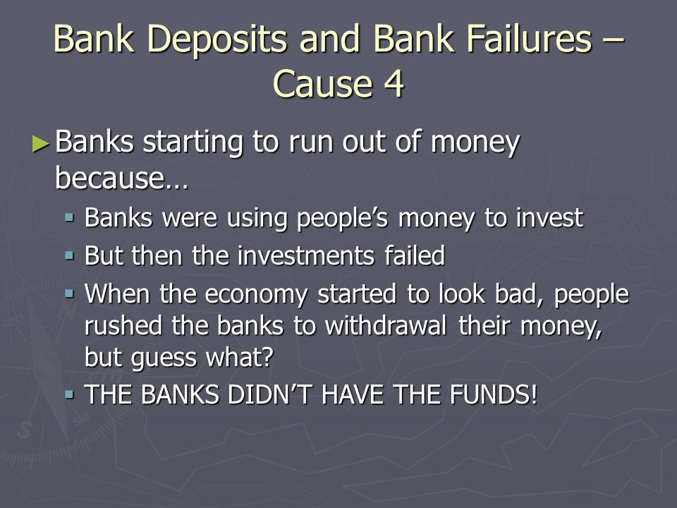 causes of bank failure The financial crisis happened because banks were able to create too much money, too quickly,  every time a bank makes a loan, new money is created.