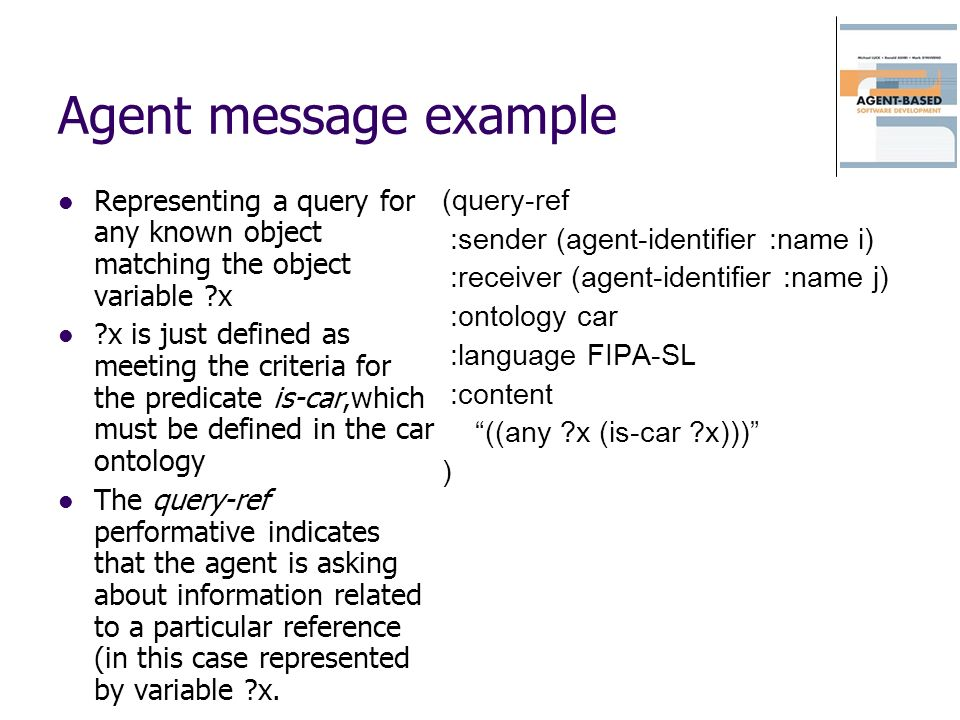Agent message example Representing a query for any known object matching the object variable x.