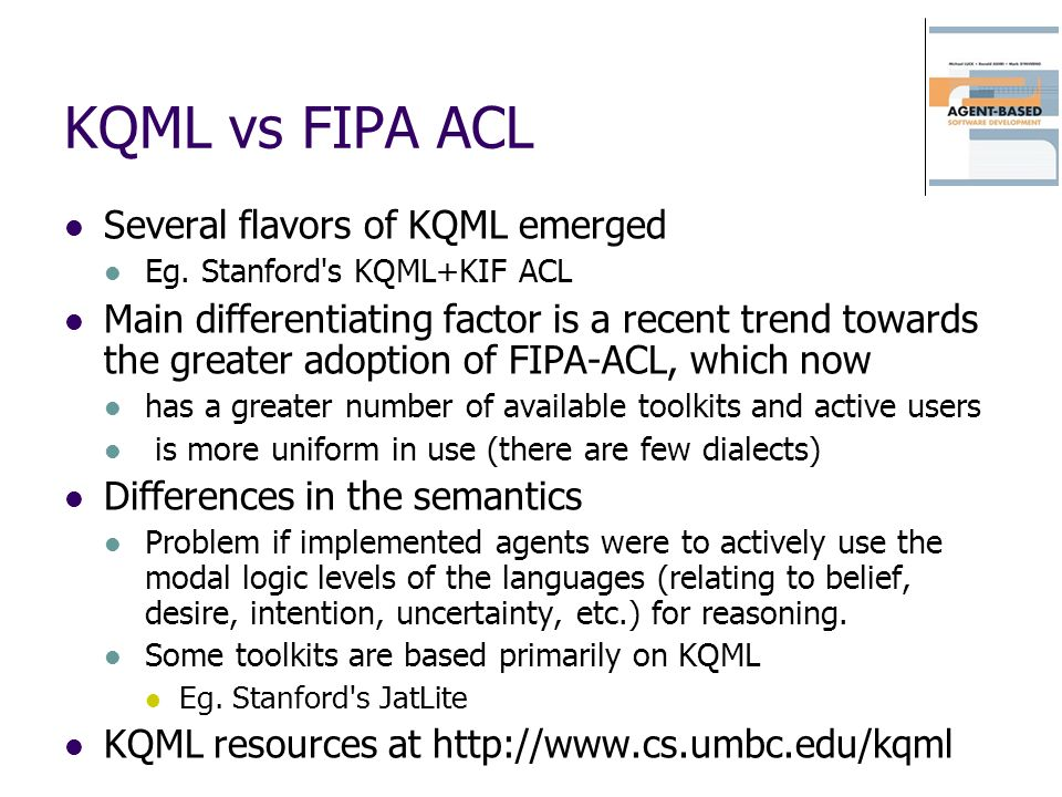 KQML vs FIPA ACL Several flavors of KQML emerged