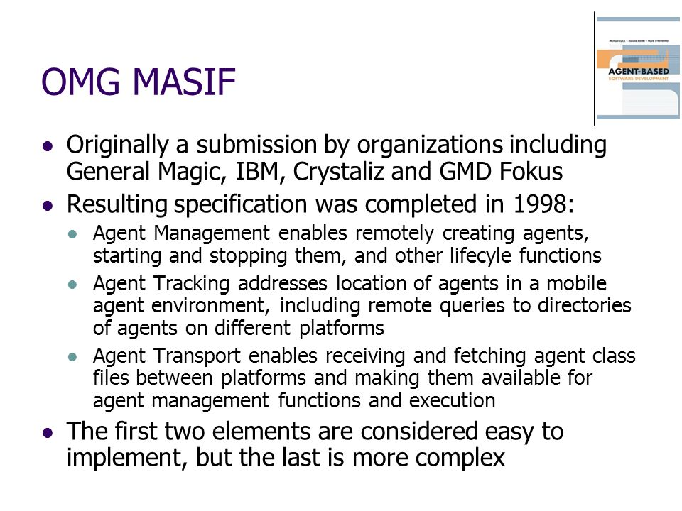 OMG MASIF Originally a submission by organizations including General Magic, IBM, Crystaliz and GMD Fokus.